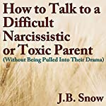 How to Talk to a Difficult, Narcissistic, or Toxic Parent (Without Being Pulled into Their Drama): Transcend Mediocrity, Book 75 | J.B. Snow
