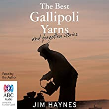 The Best Gallipoli Yarns and Forgotten Stories (       UNABRIDGED) by Jim Haynes Narrated by Jim Haynes
