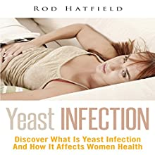Yeast Infection: Discover What Is Yeast Infection and How It Affects Women Health (       UNABRIDGED) by Rod Hatfield Narrated by Troy McElfresh
