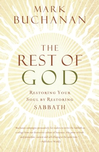 the-rest-of-god-restoring-your-soul-by-restoring-sabbath