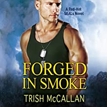 Forged in Smoke: A Red-Hot SEALs Novel, Book 3 Audiobook by Trish McCallan Narrated by Luke Daniels