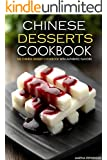 Chinese Desserts Cookbook - The Chinese Dessert Cookbook with Authentic Flavors: Get your Chinese Desserts Free Book Today
