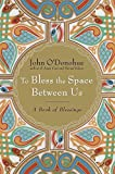 Image of To Bless the Space Between Us: A Book of Blessings