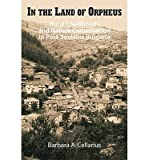 img - for [(In the Land of Orpheus: Rural Livelihoods and Nature Conservation in Postsocialist Bulgaria )] [Author: Barbara A. Cellarius] [Dec-2004] book / textbook / text book