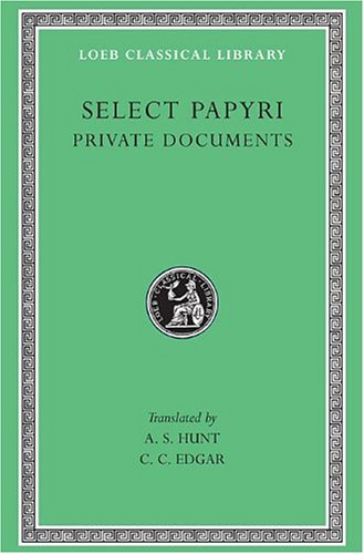 Select Papyri: Vol. 1: Non Literary Papyri Private Affairs- Private Documents (Loeb Classical Library, No. 266) (Volume