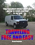 TRAVELING FREE AND EASY (They Laughed When I Said I Was Going To Retire And Live In My Van Book 1)