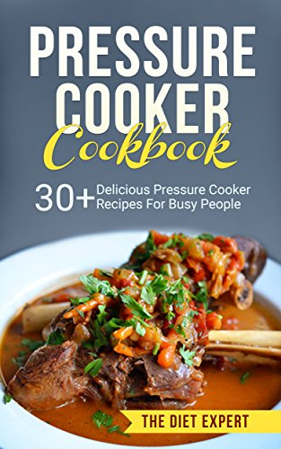 Pressure Cooker: Cookbook: Delicious Pressure Cooker Recipes Cookbook For Busy People (Pressure Cooker Cookbook, Pressure Cooker Recipes, Crockpot, Slow Cooker, Electric Pressure Cooker, Soup, Meals) by Jack Naraine