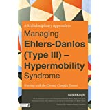 A Multi-Disciplinary Approach to Managing Ehlers-Danlos (Type III) - Hypermobility Syndrome: Working with the...