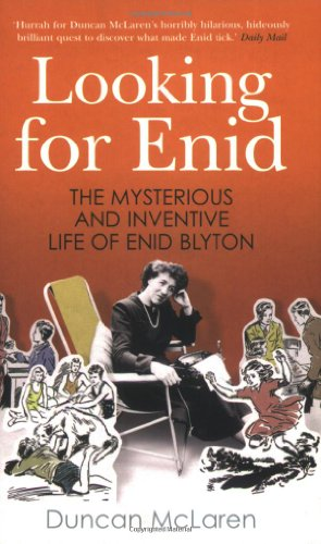Looking for Enid: The Mysterious and Inventive Life of Enid Blyton