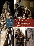 echange, troc Pierre-Eugène Leroy - Sculptures en Champagne au XVIe siècle : 300 chefs-d'oeuvre de la statuaire en Champagne méridionale