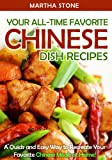 Your All-Time Favorite Chinese Dish Recipes: A Quick and Easy Way to Recreate Your Favorite Chinese Meals at Home!