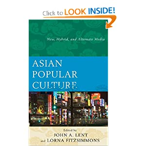 Asian Popular Culture: New, Hybrid, and Alternate Media John A. Lent and Lorna Fitzsimmons