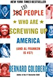 110 People Who Are Screwing Up America (and Al Franken Is #37) (0060761296) by Goldberg, Bernard