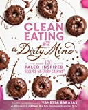 img - for Clean Eating with a Dirty Mind: Over 150 Paleo-Inspired Recipes for Every Craving book / textbook / text book