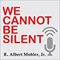 We Cannot Be Silent: Speaking Truth to a Culture Redefining Sex, Marriage, and the Very Meaning of Right and Wrong Audiobook by R. Albert Mohler Narrated by Anthony Grant