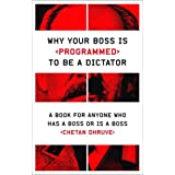 Why Your Boss Is Programmed to Be a Dictator: A Book for Anyone Who Has a Boss or Is a Bossby Chetan Dhruve