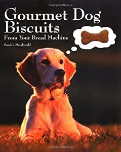 Gourmet Dog Biscuits From Your Bread Machine by Bristol Publishing Enterprises