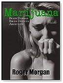 MARIJUANA: Brain Damage. Birth Defects. Addiction.