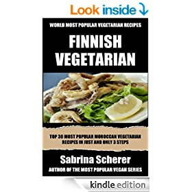 Top 30 Finnish Vegetarian Recipes in Just And Only 3 Steps (World Most-Popular Vegetarian Recipes Book 10)