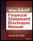 Wiley GAAP: Financial Statement Disclosures Manual (Wiley Regulatory Reporting)
