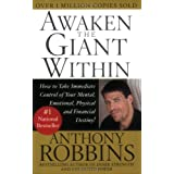 Awaken the Giant Within : How to Take Immediate Control of Your Mental, Emotional, Physical and Financial Destiny! ~ Anthony Robbins