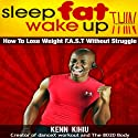 Sleep Fat Wake Up Thin: How to Lose Weight FAST Without Struggle (       UNABRIDGED) by Kenn Kihiu Narrated by Wayne Edwards