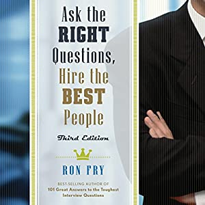 Ask the Right Questions, Hire the Best People Audiobook