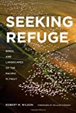 Seeking Refuge: Birds and Landscapes of the Pacific Flyway (Weyherhaeuser Environmental Books)