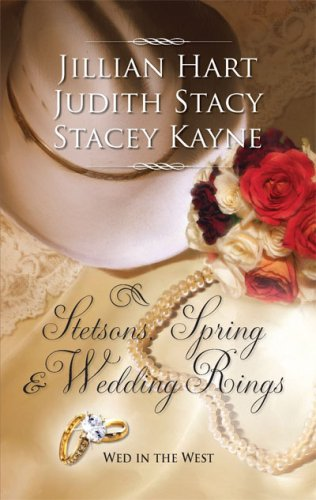 Stetsons, Spring and Wedding Rings: Rocky Mountain Courtship Courting Miss Perfect Courted by the Cowboy (Harlequin Historical Series), Jillian Hart, Judith Stacy, Stacey Kayne