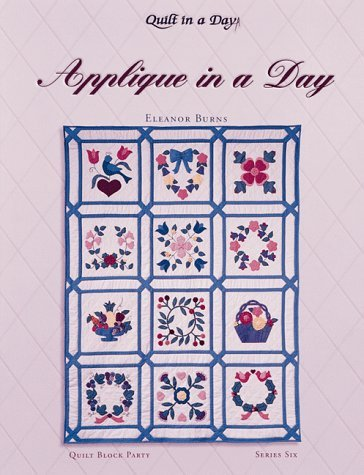 By Eleanor Burns Applique in a Day (Quilt Block Party), Series 6, with 12 pattern inserts (Book and Access) [Paperback]