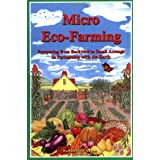 Micro Eco-Farming: Prospering from Backyard to Small Acreage In Partnership with the Earth ~ Barbara Berst Adams