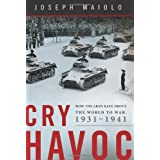 Cry Havoc: How the Arms Race Drove the World to War, 1931-1941by Joseph Maiolo