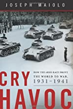 Cry Havoc How the Arms Race Drove the World to War 1931-1941