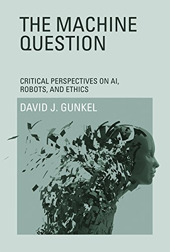 The Machine Question: Critical Perspectives on AI, Robots, and Ethics (The MIT Press) [Gunkel, David J.] (Tapa Blanda)