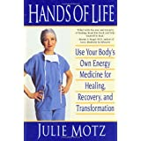 Hands of Life: Use Your Body's Own Energy Medicine for Healing, Recovery, and Transformationby Julie Motz
