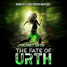 Planet Urth: The Fate of Urth: Planet Urth, Book 5 Audiobook by Jennifer Martucci, Christopher Martucci Narrated by Tricia DiSandro