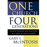 One Church, Four Generations: Understanding and Reaching All Ages in Your Church ~ Gary L. McIntosh
