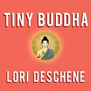 Tiny Buddha: Simple Wisdom for Life's Hard Questions | [Lori Deschene]