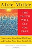 The Truth Will Set You Free (0465045855) by Miller, Alice