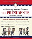 img - for The Politically Incorrect Guide to the Presidents: From Wilson to Obama [Paperback] [2012] (Author) Steven F. Hayward book / textbook / text book