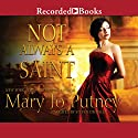 Not Always a Saint Audiobook by Mary Jo Putney Narrated by Steven Crossley