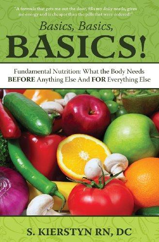 Basics, Basics, Basics: Fundamental Nutrition - What The Body Needs Before Anything Else And For Everything Else
