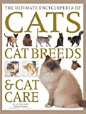 The Ultimate Encyclopedia of Cats, Cat Breeds and Cat Care:: The Definitive Cat Encyclopedia - A Comprehensive Visual Guide To All The Main Recognized ... World, And Advice On How To Care For Your Cat