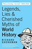 Legends , Lies: & Cherished Myths of World History (0060922559) by Shenkman, Richard