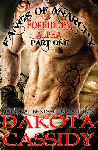 Dakota Cassidy - Fangs of Anarchy - Forbidden Alpha (Part 1) Alpha Down: A Werewolf Vampire Shifter Romance
