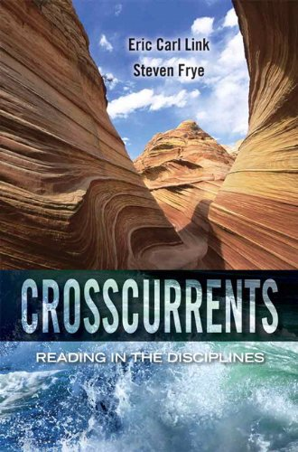 Crosscurrents: Reading in the Disciplines, by Eric C. Link, Steven P. Frye