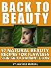 Back To Beauty: 57 Natural Beauty Recipes For Flawless Skin And A Radiant Glow (Natural Home)