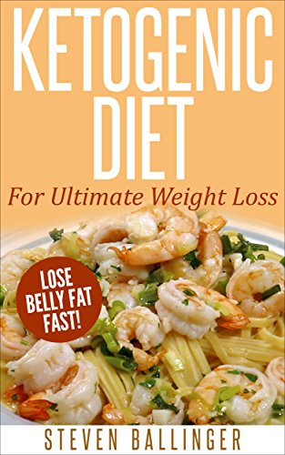 Ketogenic Diet: For Ultimate Weight Loss - Lose Belly Fat Fast! [ ketogenic diet plan, ketogenic menu, ketogenic recipes, low carb diet, ketogenic cookbook] ... weight loss, ketoge