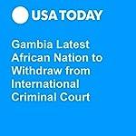 Gambia Latest African Nation to Withdraw from International Criminal Court | Jane Onyanga-Omara