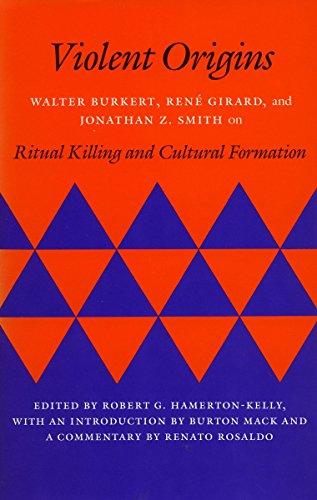 Violent Origins: Walter Burkert, Rene Girard, & Jonathan Z. Smith on Ritual Killing and Cultural Formation